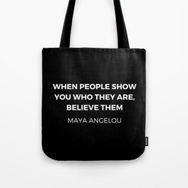 Maya Angelou Inspiration Quotes - When people show you who they are believe them Tote Bag