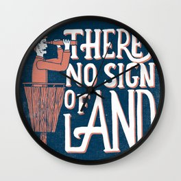 There's No Sign of Land Wall Clock