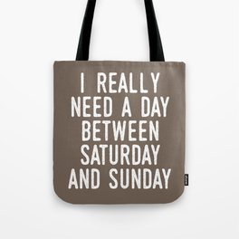 I REALLY NEED A DAY BETWEEN SATURDAY AND SUNDAY (Brown) Tote Bag