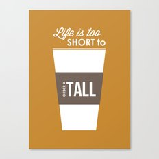 Life is too Short to Order a Tall Canvas Print