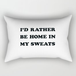 I'D RATHER BE HOME IN MY SWEATS Rectangular Pillow