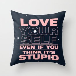 even if you think it's stupid Throw Pillow