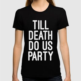Till Death Do Us Party Music Quote T-shirt