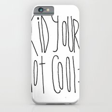 Your Not Cool Kid :P iPhone 6s Slim Case