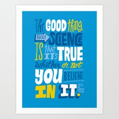 The Good Thing About Science Art Print