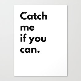 Catch me if you can Canvas Print