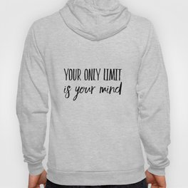 Your only limit is your mind Hoody