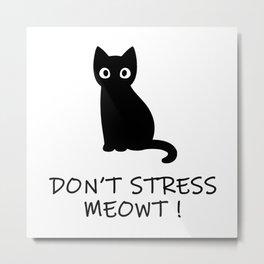 Don't Stress Meowt ! Metal Print