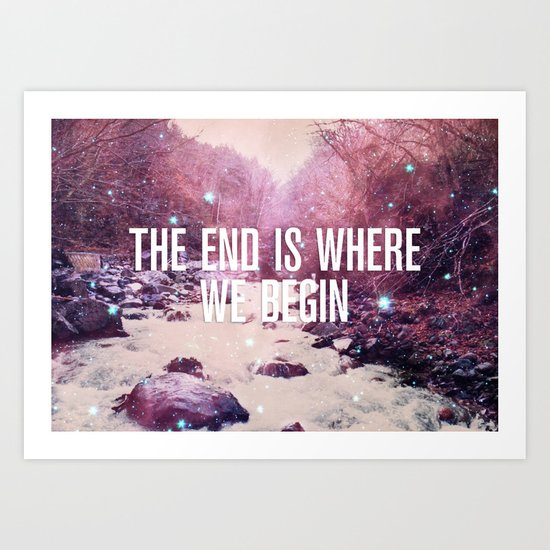 The End Is Where We Begin Art Print