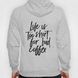 COFFEE BAR DECOR, Coffee Sign,Life Is Too Short For Bad Coffee,Funny Kitchen Decor,cute Kitchen Art, Hoody