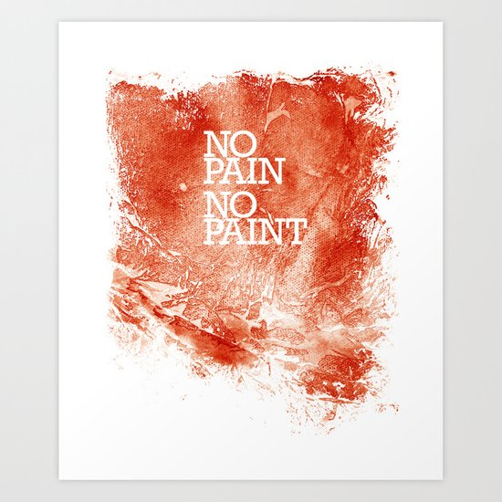 No Pain, No paint Art Print
