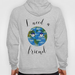 Earth Day: I Need a Friend Hoody