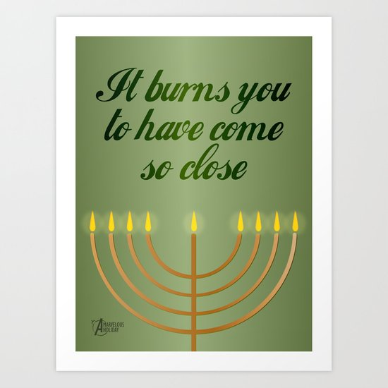 It burns you to have come so close Art Print