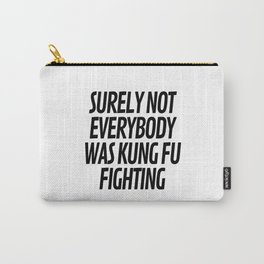 Surely Not Everybody Was Kung Fu Fighting Carry-All Pouch