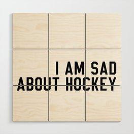 I Am Sad About Hockey Wood Wall Art