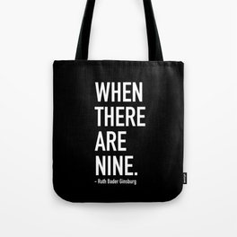 WHEN THERE ARE NINE. - Ruth Bader Ginsburg Tote Bag