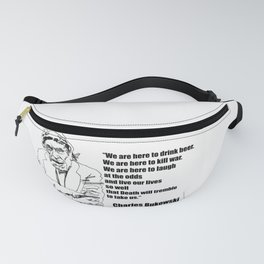 We Are Here to Drink Beer Bukowski Quote Fanny Pack