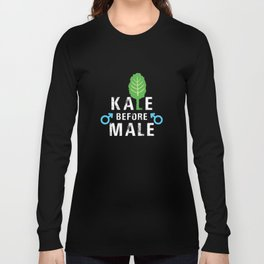 Kale Before Male Kale Art for Women Vegans on Diet Dark Long Sleeve T-shirt