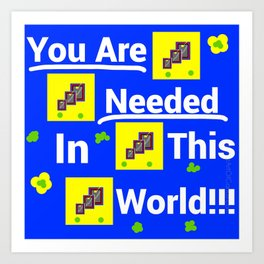You are needed in this world Art Print