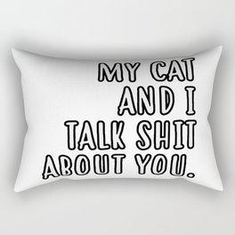 My cat and I talk shit about you Rectangular Pillow
