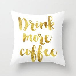 Drink more coffee Throw Pillow