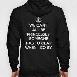Can't All Be Princesses Funny Quote Hoody