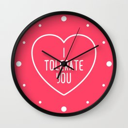 I Tolerate You Funny Quote Wall Clock