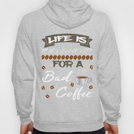 "having so much fun in drinking coffee? Here's the perfect tee for you! ""Life is too short fo a bad  Hoody"