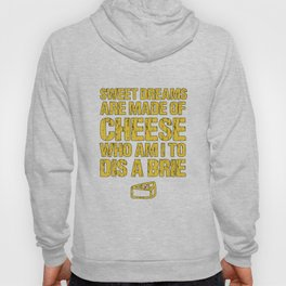 Sweet Dreams Are Made Of Cheese Who Am I To Dis A Brie Cheese Lover Hoody