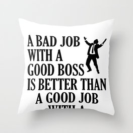 A Bad Job With A Good Boss  Throw Pillow