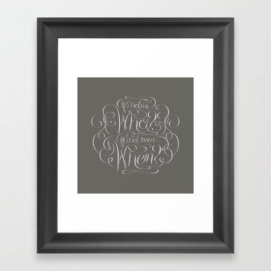 If Not Now, When? Framed Art Print