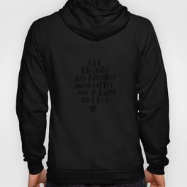 All Things Are Possible With Coffee and a Cute Outfit black-white typography home wall office decor Hoody