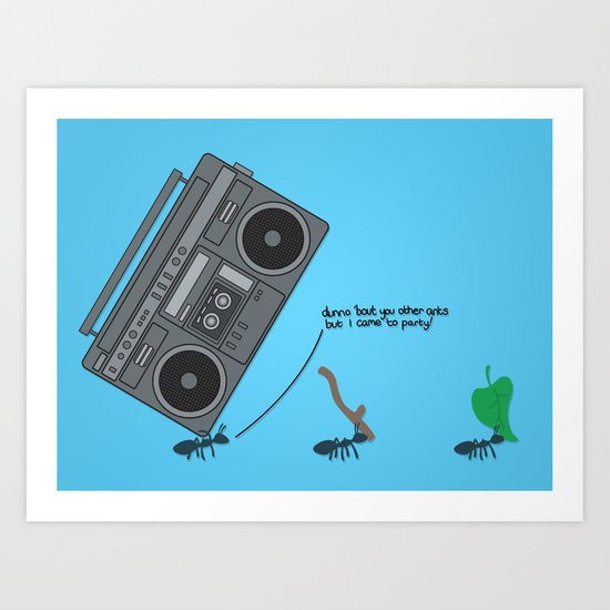dunno 'bout you other ants, but I came to party! Art Print