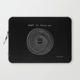 What to focus on - Happy (on black) Laptop Sleeve