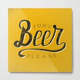 Just Beer Please Metal Print