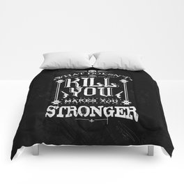 What Doesn't Kill You Makes You Stronger Comforters