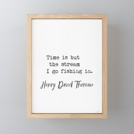Henry David Thoreau. Time is but the stream I go fishing in. Framed Mini Art Print