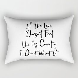 If The Love Doesn't Feel Like 90s Country Rectangular Pillow