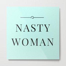 Nasty Woman, Such a Nasty Woman, Design, Home Decor, Mug, Bad Hombre, Hillary, Clinton, Trump Metal Print