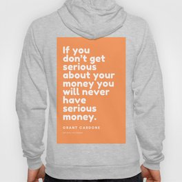 If you don't get serious about your money you will never have serious money. | Grant Cardone Hoody