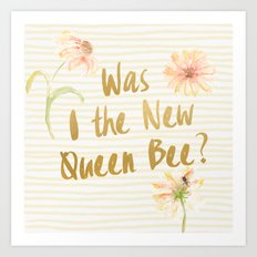 Am I the New Queen Bee? Art Print