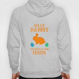 Silly Rabbit Easter Is For Jesus With Bunny And Eggs Hoody