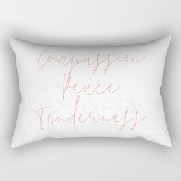 What the World Needs: Compassion Peace Tenderness Rectangular Pillow