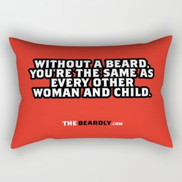 WITHOUT A BEARD, YOU'RE THE SAME AS EVERY OTHER WOMAN AND CHILD. Rectangular Pillow