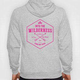 Into The Wilderness I Will Go To Love My Mind And Find My Soul mag Hoody