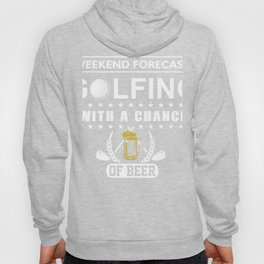 Weekend forecast golfing with a chance beer golf Hoody