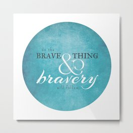 Do the brave thing. Metal Print