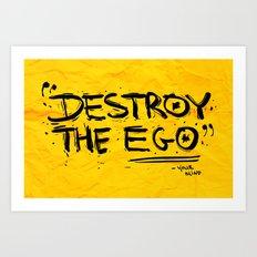 Destroy the Ego Art Print