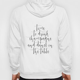 Time to Drink Champagne and Dance on the Table, Printable, Sign, Wedding Hoody