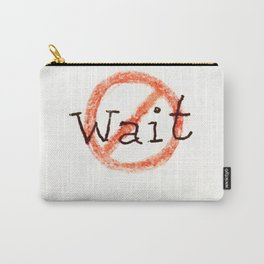 don't wait Carry-All Pouch